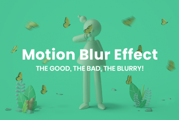 Motion Blur Effect – The Good Bad What Why & How